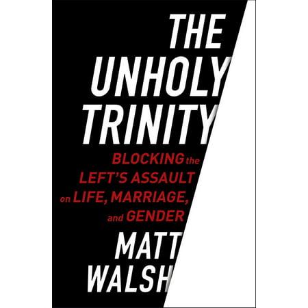 the unholy trinity matt walsh review